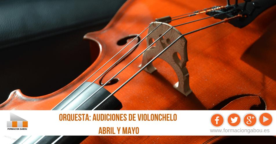 AUDICIONES ORQUESTAS PARA VIOLONCHELO ABRIL Y MAYO